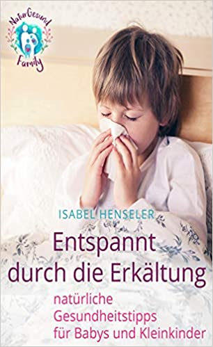 Télécharger Entspannt durch die Erkältung: natürliche Gesundheitstipps für Babys und Kleinkinder gratuit de livres en PDF