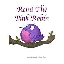 Remi The Pink Robin: Join Remi in His Journey