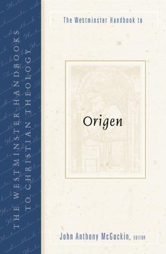 The Westminster Handbook To Origen (Westminster Handbooks To Christian Theology)