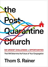 The Post-Quarantine Church: Six Urgent Challenges and Opportunities That Will Determine the Future of Your Con