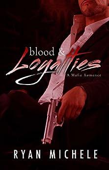 Blood & Loyalties: A Mafia Romance by [Michele, Ryan]