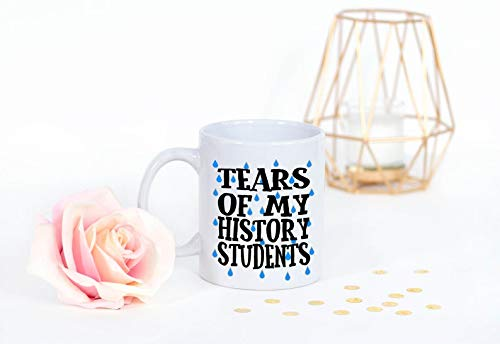 Funny History Teacher Tears of My Students End of Year Back to School Retirement Gift Coffee Mug 11 or 15 Oz