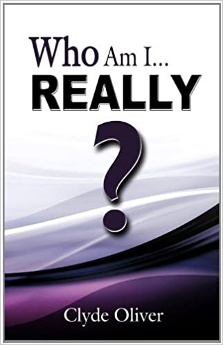 Who Am I...Really?: Clyde Oliver: 9780981760384: Amazon.com: Books