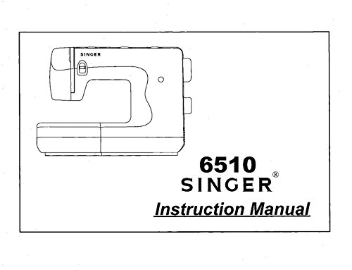 Sewing Machine Instruction Manual (Singer 6510 Sewing Machine/Embroidery/Serger Owners Manual)