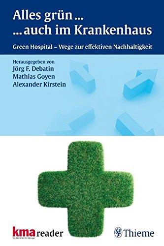 Alles Grün ... ... auch im Krankenhaus: Green Hospital - Wege zur effektiven Nachhaltigkeit Gebundenes Buch – 26. Januar 2011 Jörg F. Debatin Mathias Goyen Alexander Kirstein Thieme