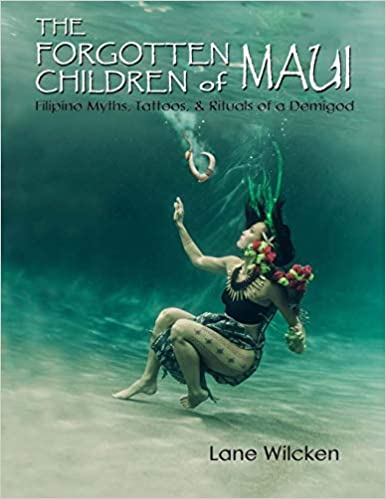 ba33ab6ec The Forgotten Children of Maui: Filipino Myths, Tattoos, and Rituals of a  Demigod 1st Edition