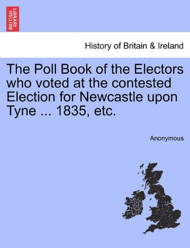 The Poll Book of the Electors who voted at the contested Election for Newcastle upon Tyne ... 1835, etc. ebook