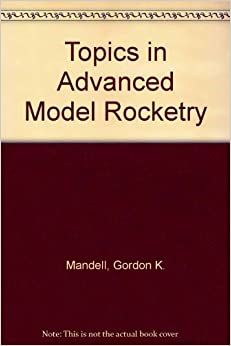 Topics in Advanced Model Rocketry