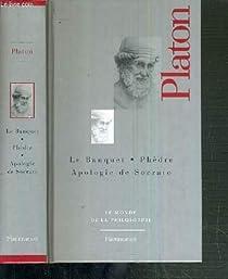 Le Banquet - Phèdre - Apologie de Socrate par Platon