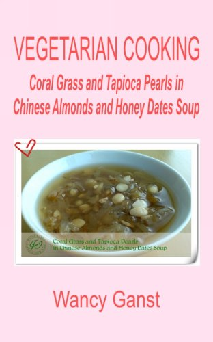 Vegetarian Cooking: Coral Grass and Tapioca Pearls in Chinese Almonds and Honey Dates Soup (Vegetarian Cooking - Snacks or Desserts Book 57) Grass Coral