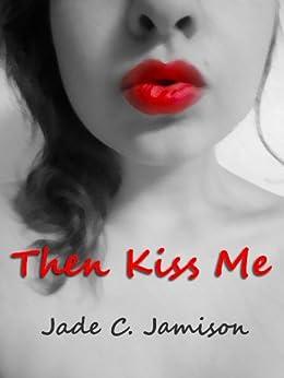 Then Kiss Me: A Standalone Rockstar Romance Novel by [Jamison, Jade C.]