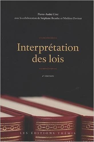 Ebook à télécharger gratuitement Interprétation des lois by Pierre-André Côté,Stéphane Beaulac,Mathieu Devinat PDF iBook PDB