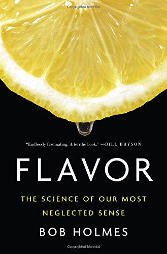 Flavor: The Science of Our Most Neglected Sense by Bob Holmes