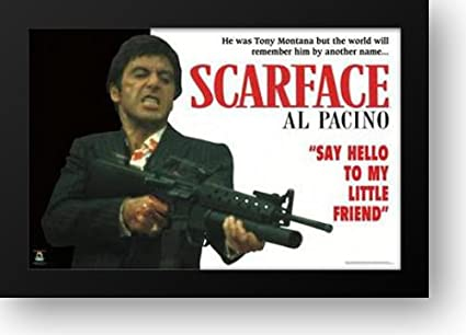 Amazoncom Scarface Say Hello To My Little Friend 40x28 Framed
