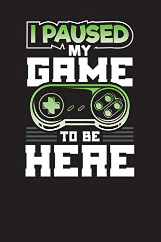I Paused My Game To Be Here: Gamers Daily Planner For 3 Months - 90 Days Undated Journal