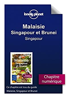 Malaisie, Singapour et Brunei - Singapour (French Edition)