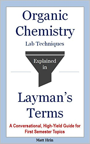 Organic Chemistry Lab Techniques Explained in Layman's Terms: A Conversational, High-Yield Guide for First Semester Topics