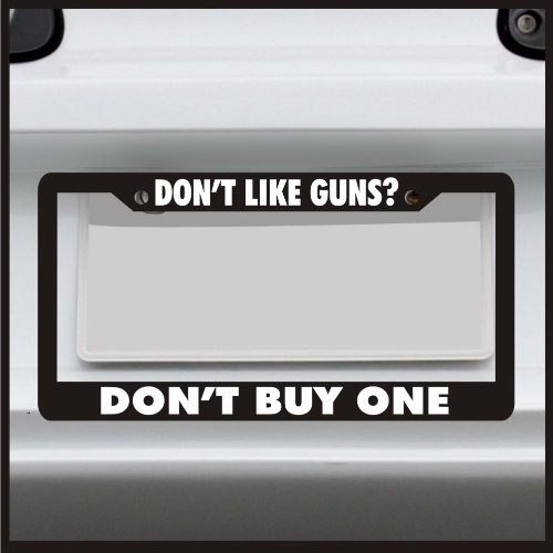 Sticker Connection | Don't Like Guns? Don't Buy One | Universal Black License Plate Frame Cover, Fits Standard USA License Plates | Water-Proof, Weather-Proof