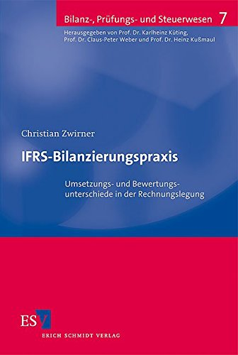 IFRS-Bilanzierungspraxis: Umsetzungs- und Bewertungsunterschiede in der Rechnungslegung (Bilanz-, Prüfungs- und Steuerwesen, Band 7)