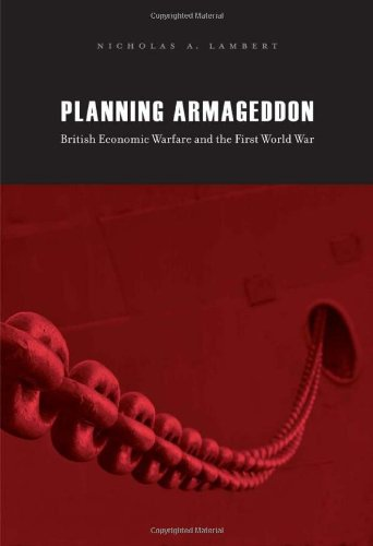 Planning Armageddon: British Economic Warfare and the First World War
