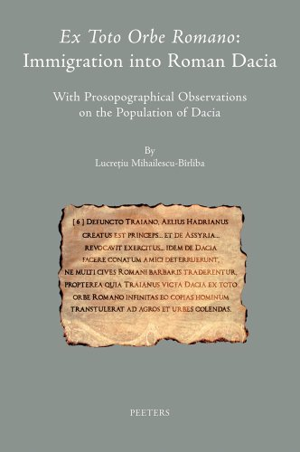 Ex toto orbe Romano: Immigration into Roman Dacia With Prosopographical Observations on the Population of Dacia (Colloquia Antiqua)