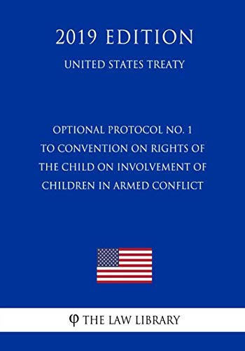Optional Protocol No. 1 to Convention on Rights of the Child on Involvement of Children in Armed Conflict (United States Treaty) (Un Treaty On The Rights Of The Child)