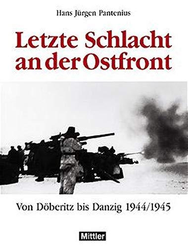 Letzte Schlacht an der Ostfront: Von Doeberitz bis Danzig