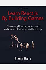 Learn React.js By Building Games: Covering Fundamental and Advanced Concepts of React.js Paperback