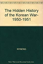 The hidden history of the Korean War, 1950-1951 (A Nonconformist history of our times)