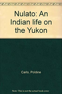 Nulato An Indian Life on the Yukon