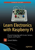 Learn Electronics with Raspberry Pi: Physical Computing with Circuits, Sensors, Outputs, and Projects Front Cover