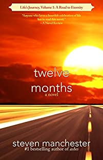 Twelve Months: Life's Journey, Volume 1: A Road To Eternity by Steven Manchester ebook deal