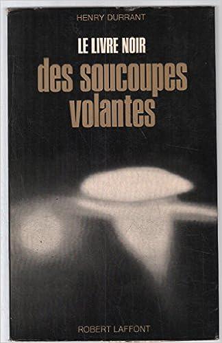 Le Livre Noir Des Soucoupes Volantes Durrant Henry