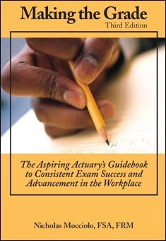 Making the Grade: The Aspiring Actuary's Guidebook to Consistent Exam Success and Advancement in the