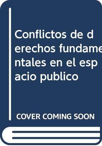 Conflictos de derechos fundamentales en el espacio público (Teoría Constitucional y Derecho) por Alaez Corral, B.