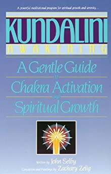 Kundalini Awakening: A Gentle Guide to Chakra Activation and Spiritual Growth by [Selby, John, Selig, Zachary]