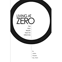 Living At Zero: The New Wealth Hack for Millennials