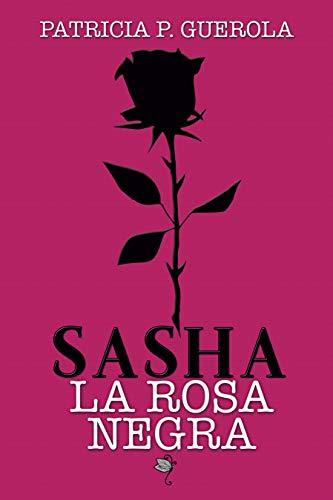 SASHA - LA ROSA NEGRA por P. Guerola, Patricia