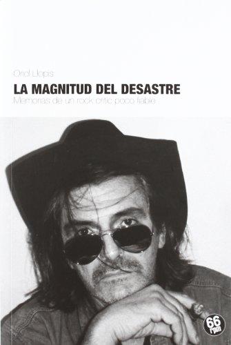 Descargar Libro La Magnitud Del Desastre. Memorias De Un Rock Critic Poco Fiable Oriol Llopis