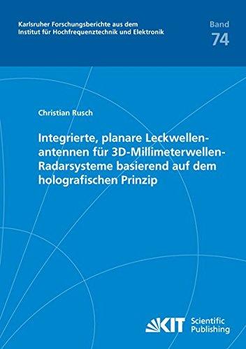 Integrierte, planare Leckwellenantennen fuer 3D-Millimeterwellen-Radarsysteme basierend auf dem holografischen Prinzip (Karlsruher Forschungsberichte ... und Elektronik) (Volume 74) (German Edition) PDF
