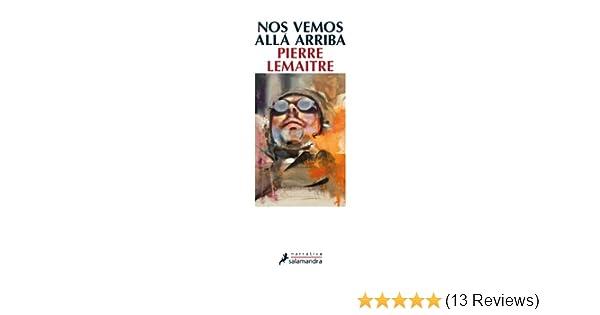 Amazon.com: Nos vemos alla arriba (Narrativa) (Spanish Edition) eBook: Pierre Lemaitre: Kindle Store