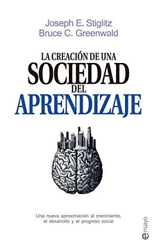 Descargar Libro La Creación De Una Sociedad Del Aprendizaje Joseph E. Stiglitz
