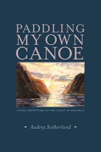 Paddling My Own Canoe: A Solo Adventure On the Coast of (Canoe Paddling Hawaii)