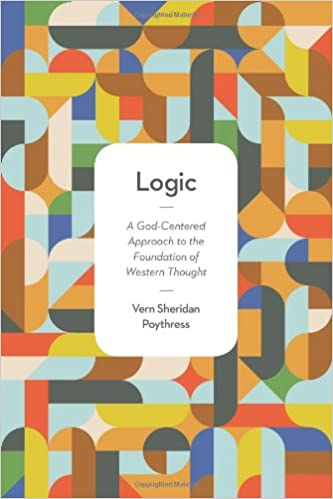 Image result for Vern S. Poythress, Logic: A God-Centered Approach to the Foundation of Western Thought