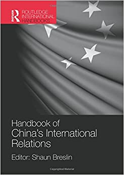 Handbook of China's International Relations (Routledge International Handbooks)