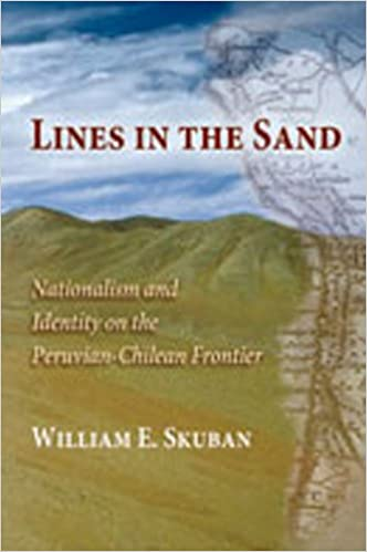 Book Lines in the Sand: Nationalism and Identity on the Peruvian-Chilean Frontier
