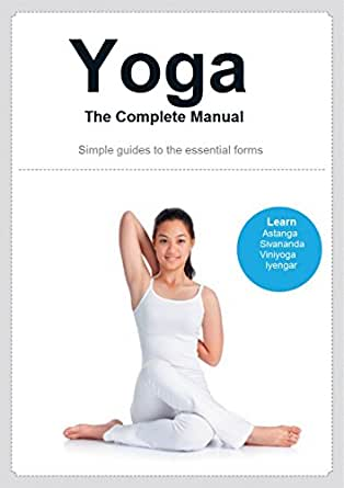 Yoga The Complete Manual: Simple guides to the essential forms ...