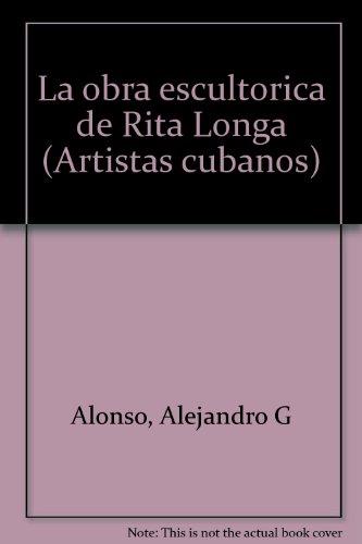 La obra escultórica de Rita Longa (Artistas cubanos) (Spanish Edition)