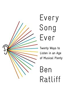 Every Song Ever: Twenty Ways to Listen in an Age of Musical Plenty by [Ratliff, Ben]