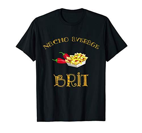 Nacho Average Brit Funny Hispanic Mexican T Shirt Gift UK ()
